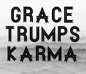 Grace Trumps Karma