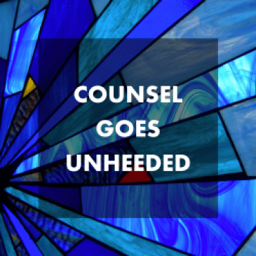 Lifeline of Counsel Goes Unheeded
