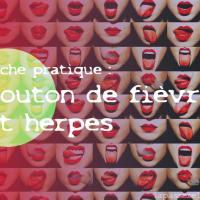 Bouton de fièvre et Herpès, fiche pratique naturelle
