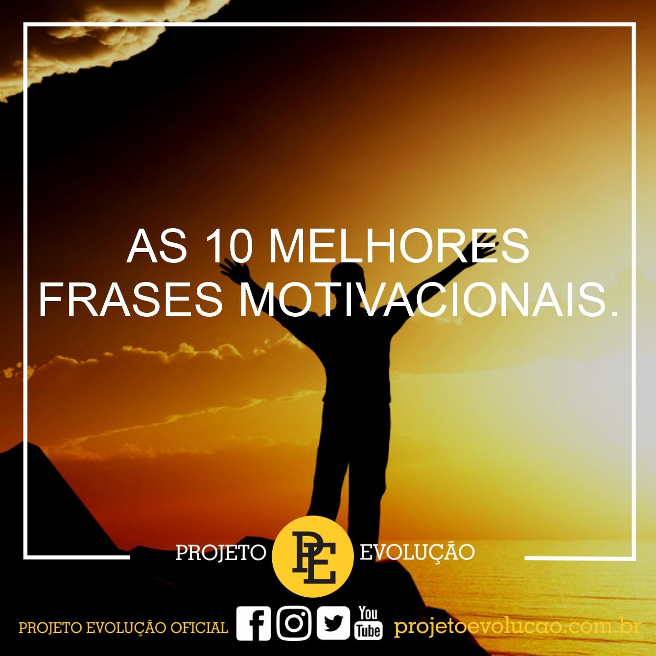 As 10 Melhores Frases Motivacionais Projeto Evolução Por Rui