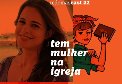 Redomascast 22 – Tem mulher na igreja, com Isabela Garrido