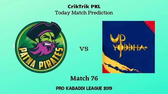 patna vs up match76 - Patna Pirates vs UP Yoddha Today Match Prediction - PKL 2019