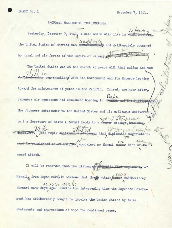 """Franklin Roosevelt's changes to the first draft of his speech are clearly visible on """"Draft No. 1."""" In the opening sentence, he changed """"world history"""" to """"infamy"""" and """"simultaneously"""" to """"suddenly."""" At one point, he considered putting the words """"without warning"""" at the end of the sentence but later crossed them out. (Franklin D. Roosevelt Library)"""