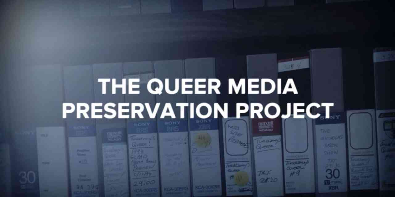 The Queer Media Preservation Project: Saving A Decade of Multimedia Entertainment Activism for Future Generations