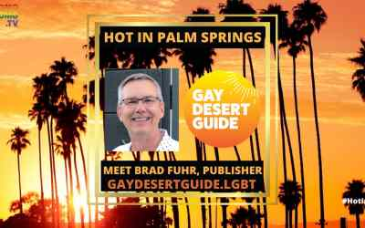 GayDesertGuide.LGBT's Publisher Brad Fuhr: Up Close & Personal