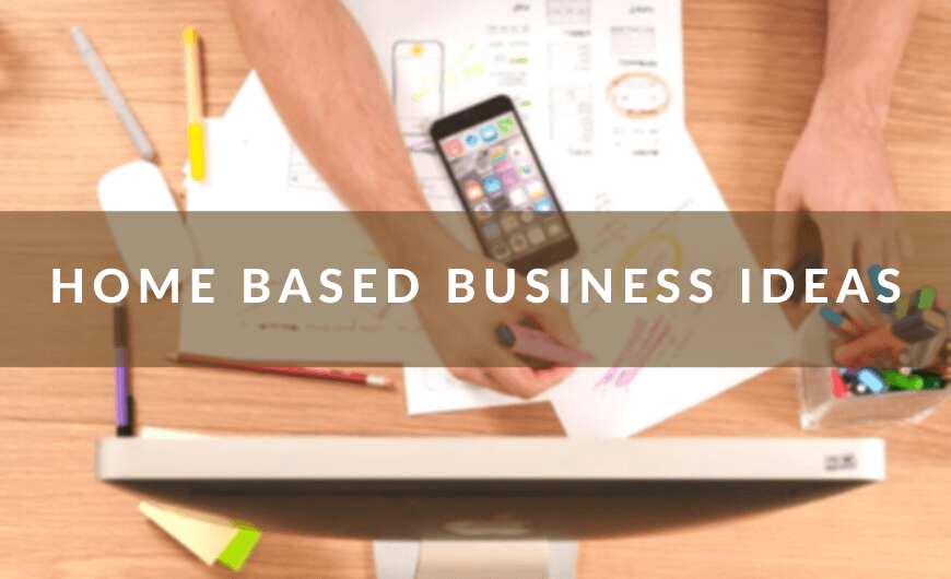 TOP 11 BEST HOME BASED BUSINESS IDEAS WITH NO START UP CAPITAL