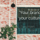 """Your brand is your culture."""