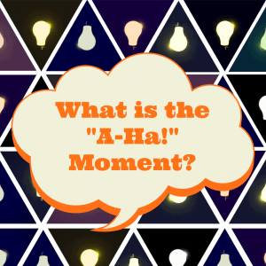 What is the-A-Ha!-Moment-