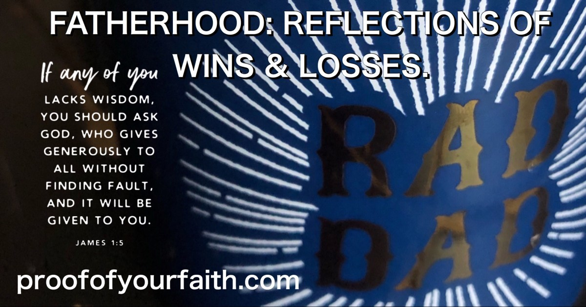 Fatherhood: The Reflections of Wins & Losses.
