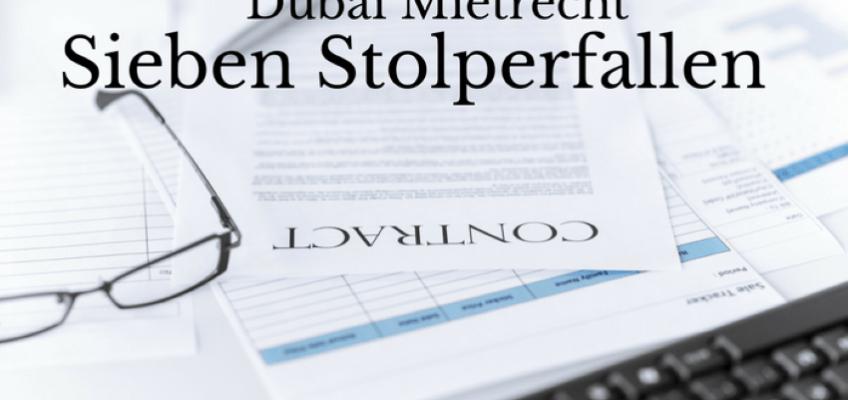 Mietrecht in Dubai: So vermeiden Sie die sieben größten Stolperfallen