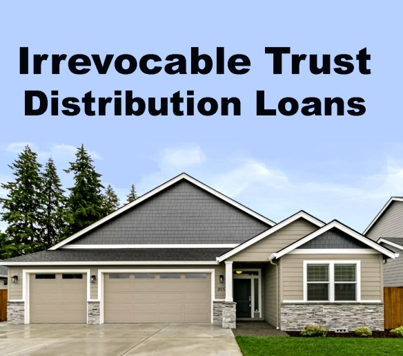 Irrevocable Trust Distribution Loans
