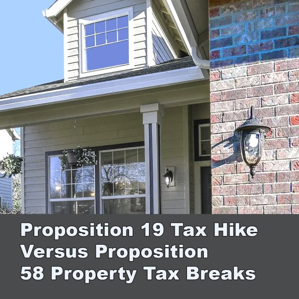 Proposition 19 Tax Hike Versus Proposition 58 Property Tax Breaks