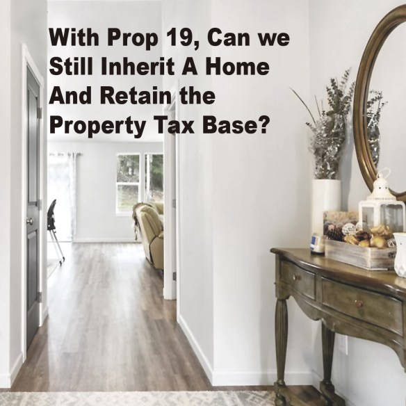 With Prop 19, Can we Still Inherit A Home And Retain the Property Tax Base?