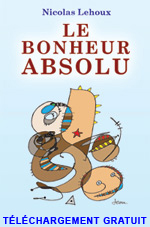 Nicolas Lehoux, Le Bonheur Absolu