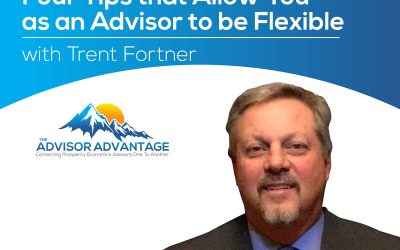 Four Tips that Allow You as an Advisor to be Flexible with Trent Fortner – Episode 165