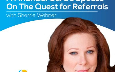 A Financial Guru's Spouse On The Quest for Referrals with Sherrie Wehner – Episode 169