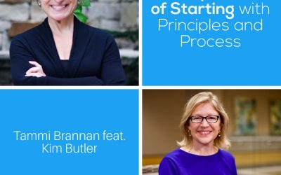 The Importance of Starting with Principles and Process – Episode 191