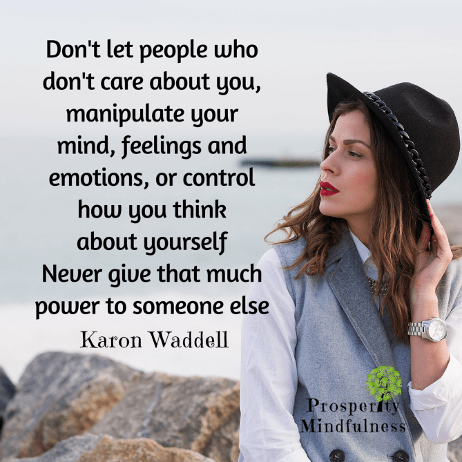 Don't let people who don't care about you.prosperitymindfulness.936