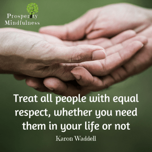 Treat all people with equal respect.prosperitymindfulness.165