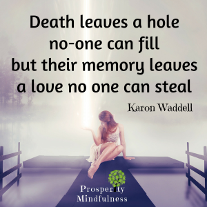 death leaves a hole no one can fill.prosperitymindfulness.315