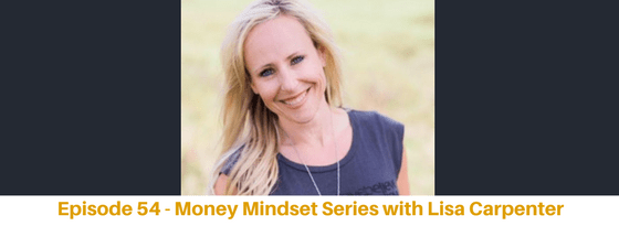 Episode 54: Money Mindset Series with Lisa Carpenter, Transform Your Personal Relationship with Food & Money