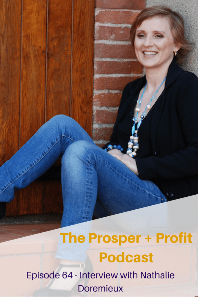 The Propser + Profit Podcast interviews Nathalie Doremieux who lives a life of freedom no matter where she lives