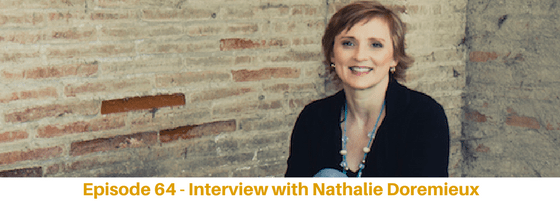 Episode 64: Interview with Nathalie Doremieux, Living a Life of Freedom, No Matter Where You Live