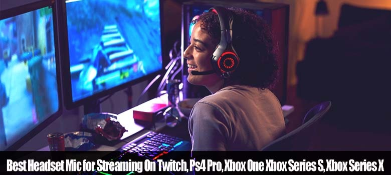 Best Headset for Streaming On Twitch, Ps4 Pro, Xbox One Xbox Series S, Xbox Series X