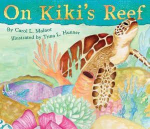 Children's book On KIki's Reef by Carol L. Malnor and illustrated by Trina L. Hunner