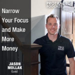 Narrow Your Focus and Make More Money – Jason Mollak – PP001