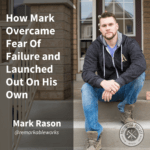 [Mark Rason] How Mark Overcame Fear Of Failure and Launched Out On His Own