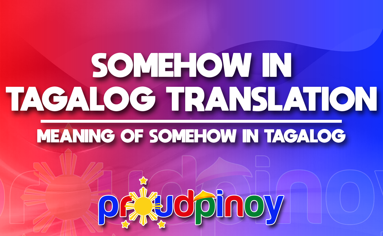 SOMEHOW IN TAGALOG TRANSLATION - MEANING OF SOMEHOW IN TAGALOG