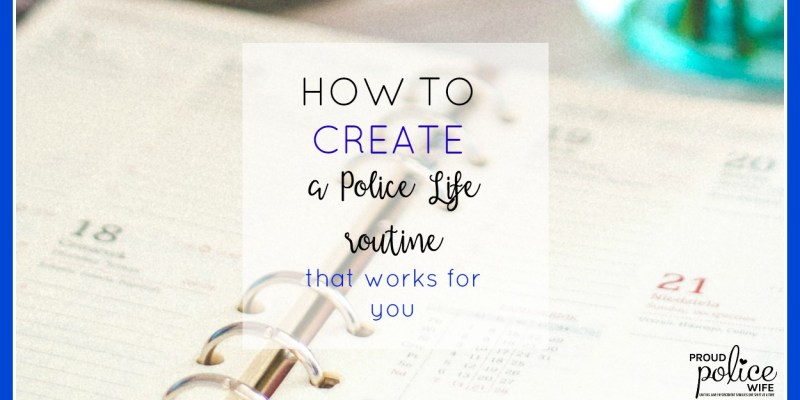 CREATING A POLICE LIFE ROUTINE THAT WORKS FOR YOU!