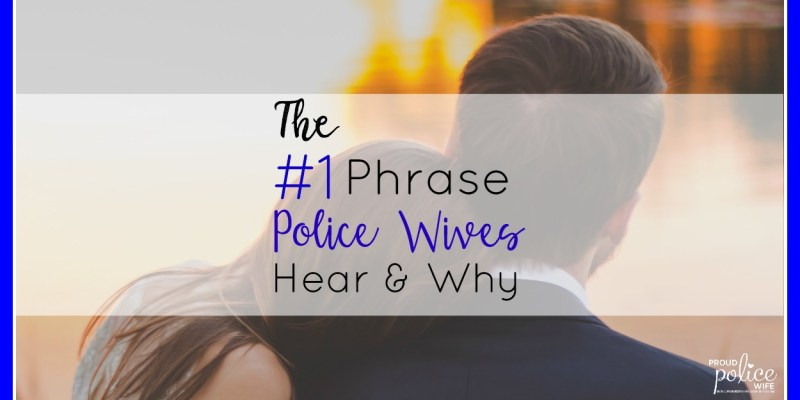 The #1 Phrase Police Wives Hear & Why