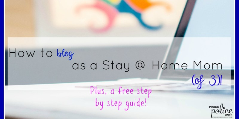 How to Blog as a Stay at Home Mom (of 3)!