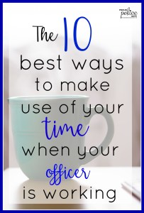 The 10 Best Ways to Make Use of Your Time When Your Officer is Working