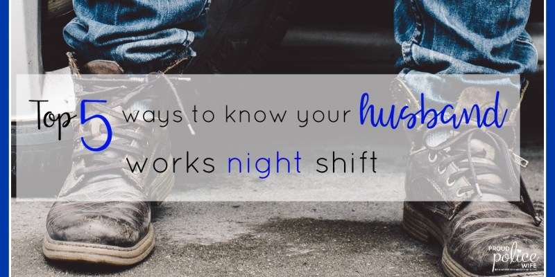 Top 5 Ways to Know Your Husband Works Night Shift