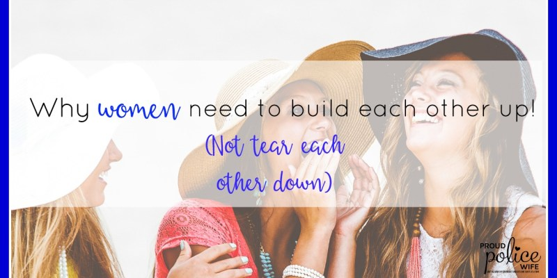 Why Women Need to Build Each Other Up! (Not Tear Each Other Down)