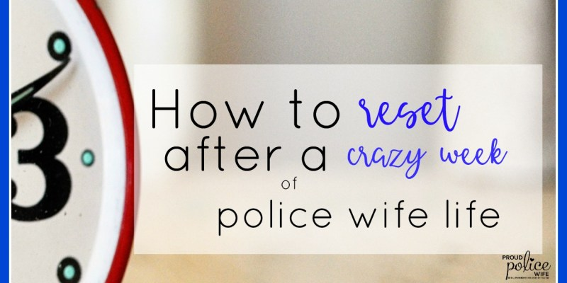 How to Reset After a Crazy Week of Police Wife Life