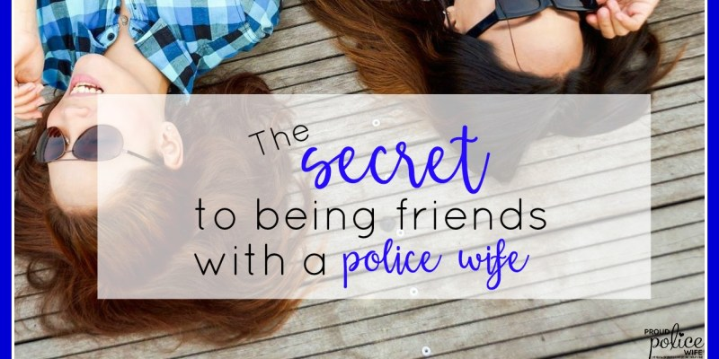 The Secret to Being Friends with a Police Wife