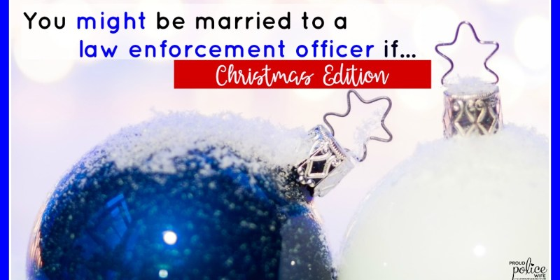 You might be married to a law enforcement officer if….(Christmas Edition)