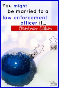 You might be married to a law enforcement officer if...(Christmas Edition)