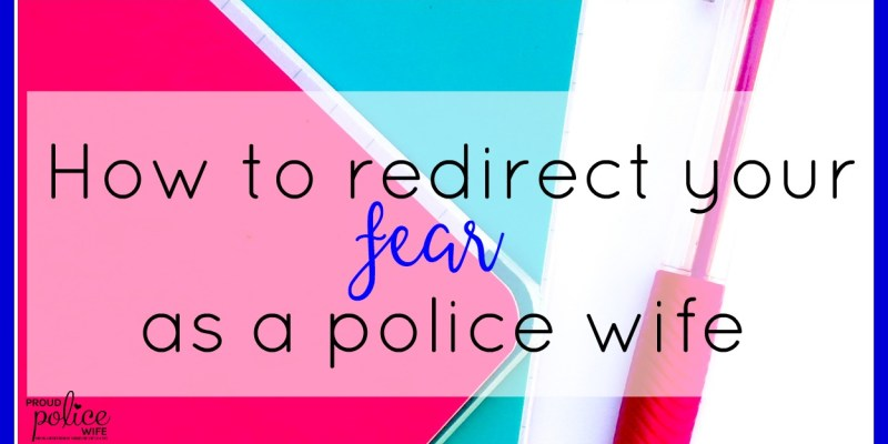 How to Redirect Your Fear as a Police Wife