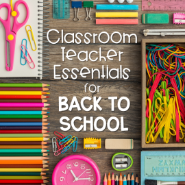 Classroom Teacher Essentials for Back to School