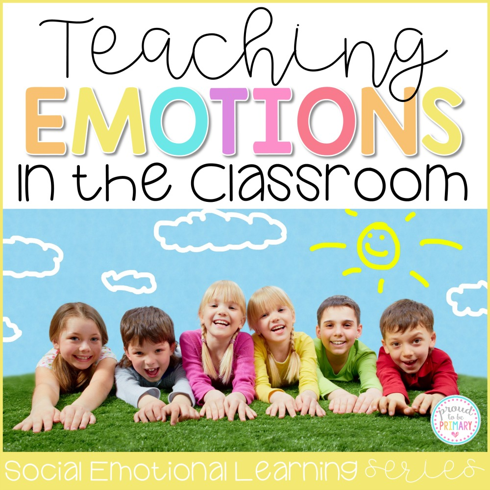 Emotions For Kids Lessons And Activities To Build Self Awareness Proud To Be Primary