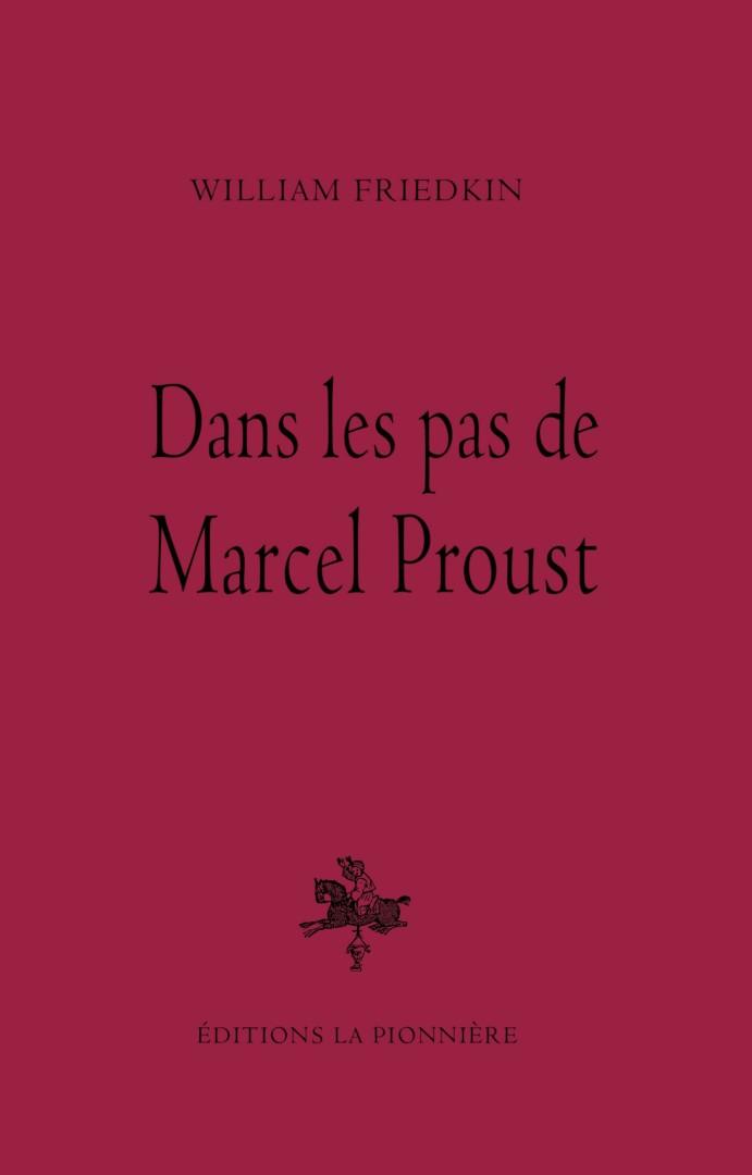 Dans les pas de Marcel Proust de William Friedkin aux éditions La Pionnière
