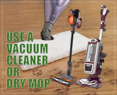use a vacuum cleaner or dry mop