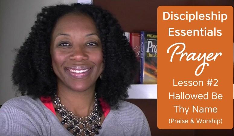 Discipleship Essentials: Prayer {Lesson 2}