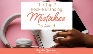 The Top 7 Rookie Branding Mistakes To Avoid