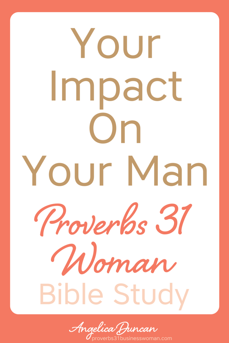 proverbs 31 woman bible study | your impact on your man | proverbs